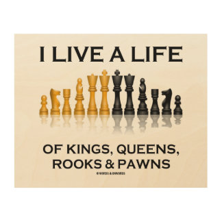 I Live A Life Of Kings, Queens, Rooks & Pawns Wood Wall Decor