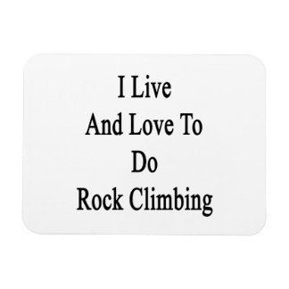 I Live And Love To Do Rock Climbing Flexible Magnet