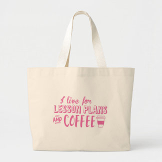 i live for lesson plans and coffee large tote bag