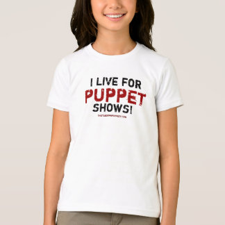 I Live for Puppet Shows! T-shirt