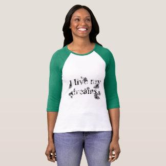 I live my dreams. T-Shirt