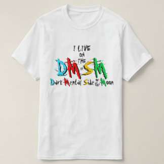 I live on the Dark Mental Side of the Moon T-Shirt
