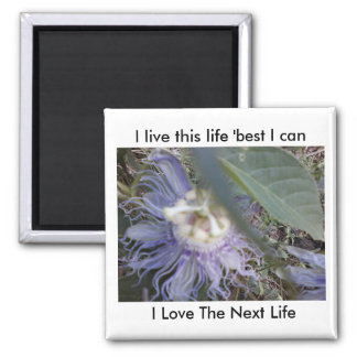 I live this life, best I can, I Love The Next Life Square Magnet