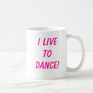 I Live to Dance! Coffee Mug