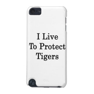 I Live To Protect Tigers iPod Touch (5th Generation) Covers