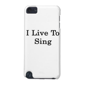 I Live To Sing iPod Touch (5th Generation) Case