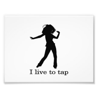 I Live To Tap Art Photo