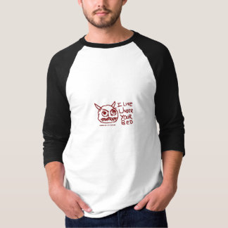 I Live Under Your Bed T-Shirt