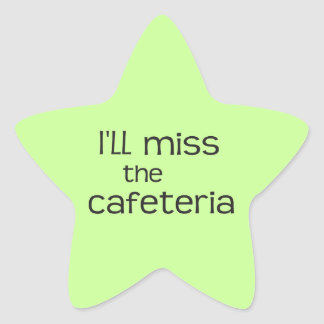 I ll Miss the Cafeteria - Funny Saying Sticker