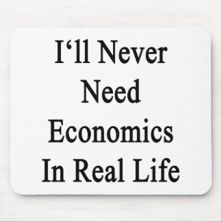I ll Never Need Economics In Real Life Mouse Pads