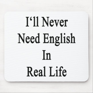 I ll Never Need English In Real Life Mouse Pad