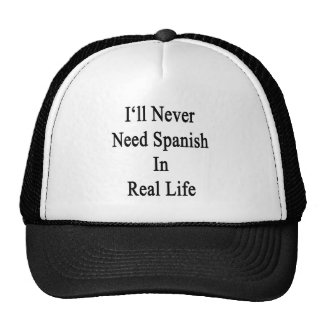 I ll Never Need Spanish In Real Life Trucker Hats