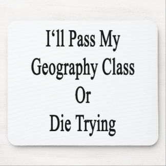 I ll Pass My Geography Class Or Die Trying Mouse Pad