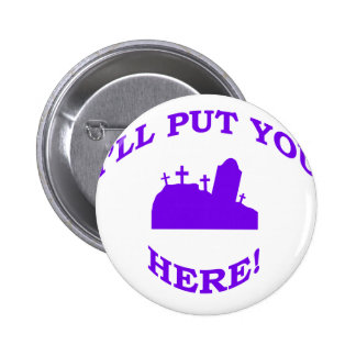 I ll Put You Here Pinback Buttons