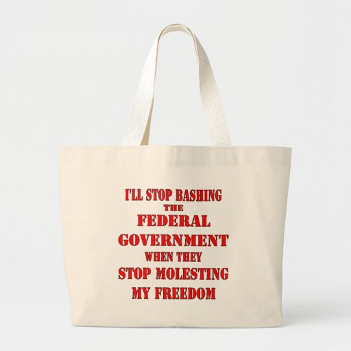I'll Stop Bashing The Government When They Stop Canvas Bag