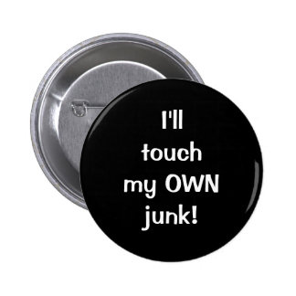 I ll touch my OWN junk Pinback Button