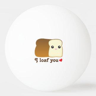 I Loaf You Kawaii Bread Funny Cartoon Food Pun Ping Pong Ball