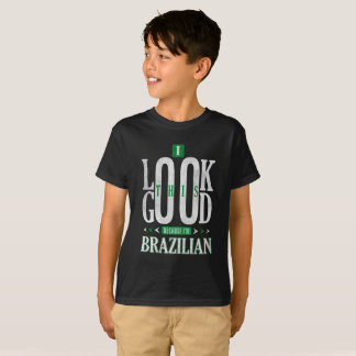 I Look This Good Because I'm Brazilian Nationality T-Shirt