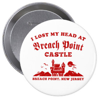 I Lost My Head at Breach Point Castle 10 Cm Round Badge