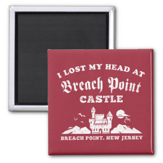 I Lost My Head at Breach Point Castle Magnet