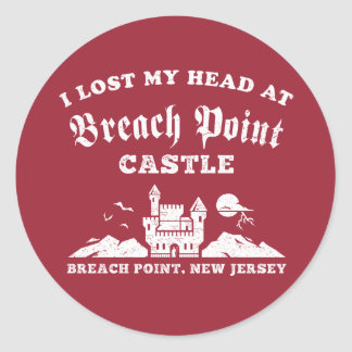 I Lost My Head at Breach Point Castle Round Sticker