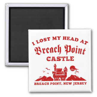 I Lost My Head at Breach Point Castle Square Magnet