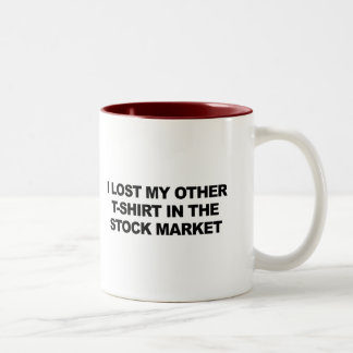 I LOST MY OTHER T-SHIRT IN THE STOCK MARKET COFFEE MUGS