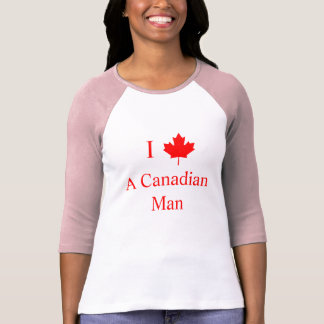 I Love A Canadian Man T-Shirt
