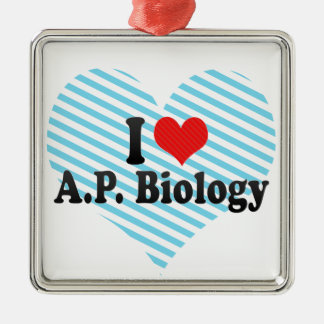 I Love A.P. Biology Metal Ornament