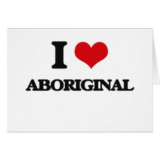 I Love Aboriginal Greeting Card