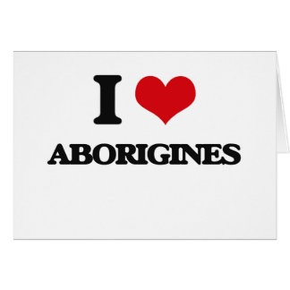 I Love Aborigines Greeting Cards