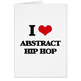 I Love ABSTRACT HIP HOP Greeting Card