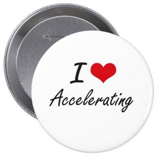 I Love Accelerating Artistic Design 10 Cm Round Badge