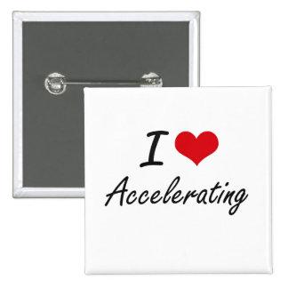 I Love Accelerating Artistic Design 15 Cm Square Badge