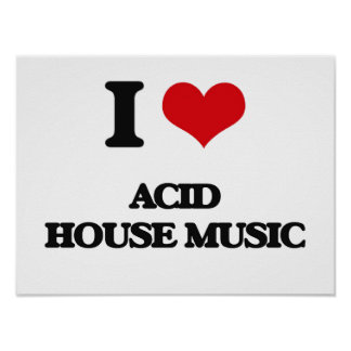 I Love ACID HOUSE MUSIC Posters