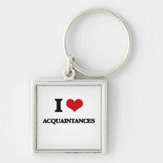I Love Acquaintances Keychains