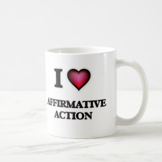 I Love Affirmative Action Coffee Mug