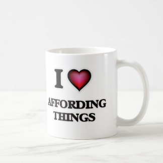 I Love Affording Things Coffee Mug