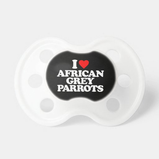 I LOVE AFRICAN GREY PARROTS BABY PACIFIER