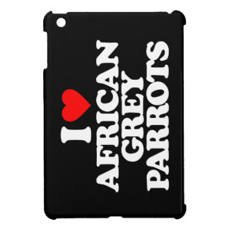 I LOVE AFRICAN GREY PARROTS CASE FOR THE iPad MINI