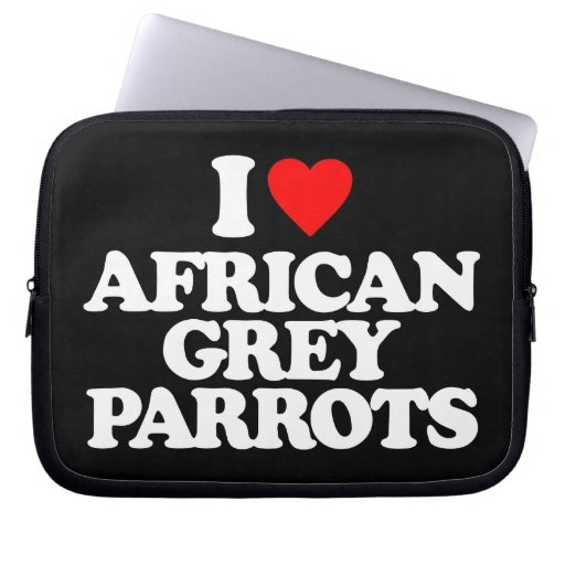 I LOVE AFRICAN GREY PARROTS LAPTOP COMPUTER SLEEVE