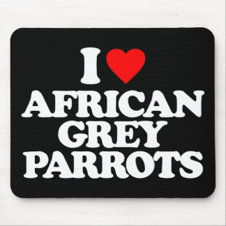 I LOVE AFRICAN GREY PARROTS MOUSEPAD