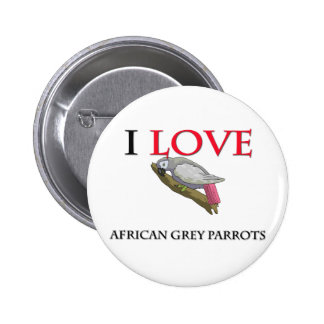 I Love African Grey Parrots Pinback Buttons
