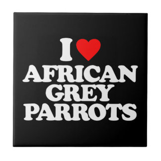 I LOVE AFRICAN GREY PARROTS CERAMIC TILES
