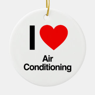 i love air conditioning ceramic ornament