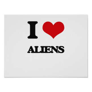 I Love Aliens Posters