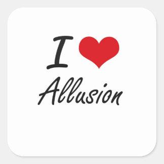 I Love Allusion Artistic Design Square Sticker