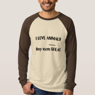 I LOVE ANIMALS        .......they taste GREAT T Shirt
