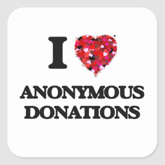 I Love Anonymous Donations Square Sticker