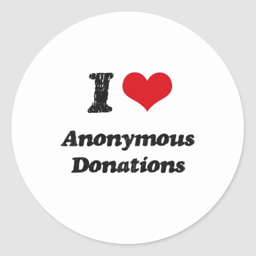 I Love Anonymous Donations Round Sticker